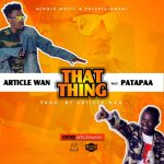 Article-Wan-feat-Patapaa-That-Thing-(Prod.-by-Article-Wan)