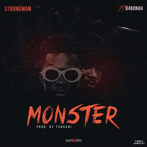 Strongman – Monster Ft. B4bonah (Prod. By Tubhani Muzik