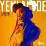 Yemi Alade – How I Feel (Prod. by Egar Boi)