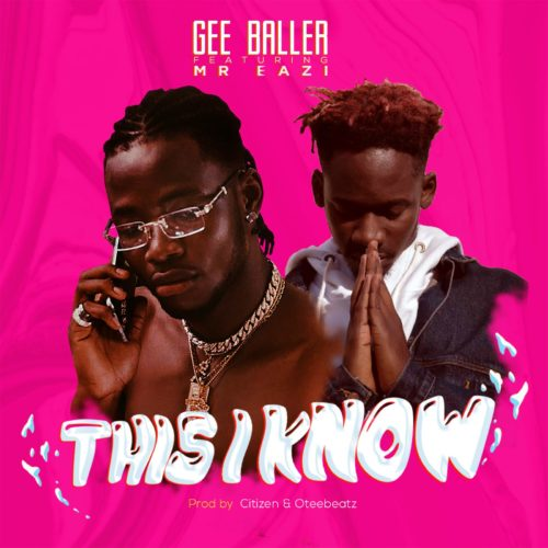 Gee Baller Feat Mr Eazi – This I Know
