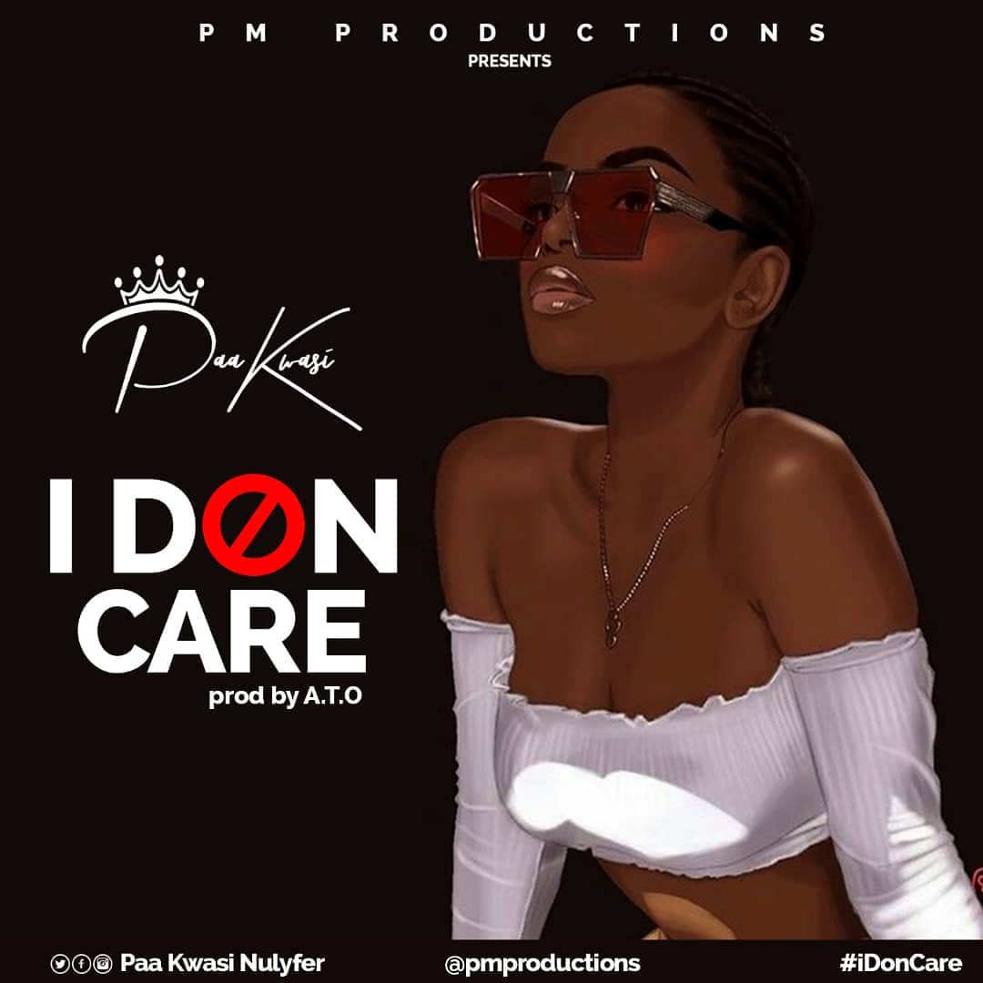[Lyrics] Paa Kwesi – I Don Care (Prod By A.T.O)