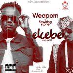 Weaporn – Ekebe (Feat. Flowking Stone) (Prod. By B2)