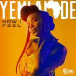 Yemi Alade – How I Feel (Prod. By Egar Boi)