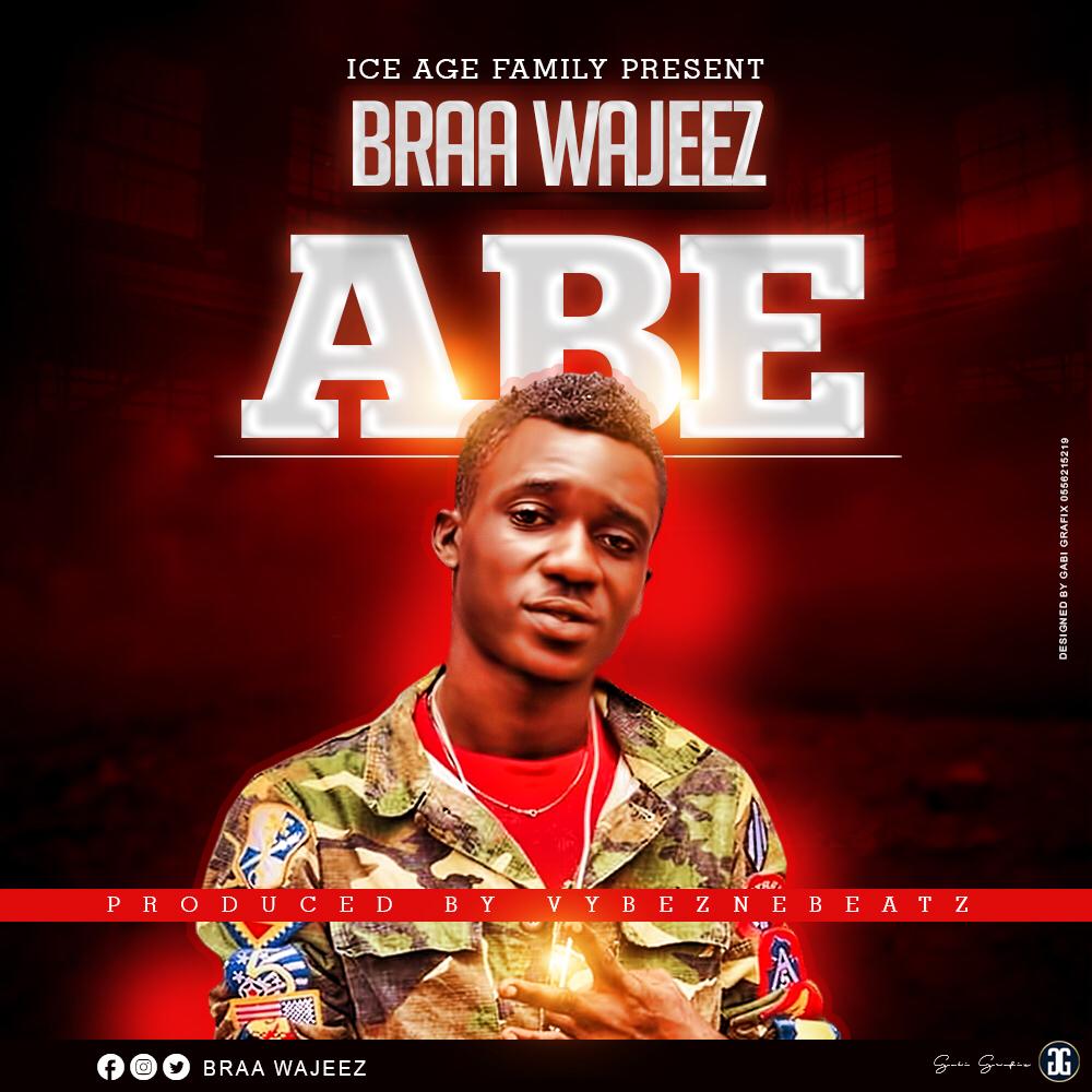 Braa Wajeez – Abe (Prod. By VybezNeBeatz)