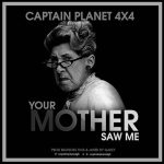 Captain Planet (4X4) – Your Mother Saw Me (Prod. By BeatBoss Tims & Masta Garzy)