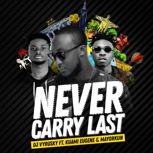 DJ Vyrusky – Never Carry Last (Feat. Kuami Eugene & Mayorkun)