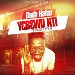Dada Hafco – Yebewu Nti (Prod. By DDT)