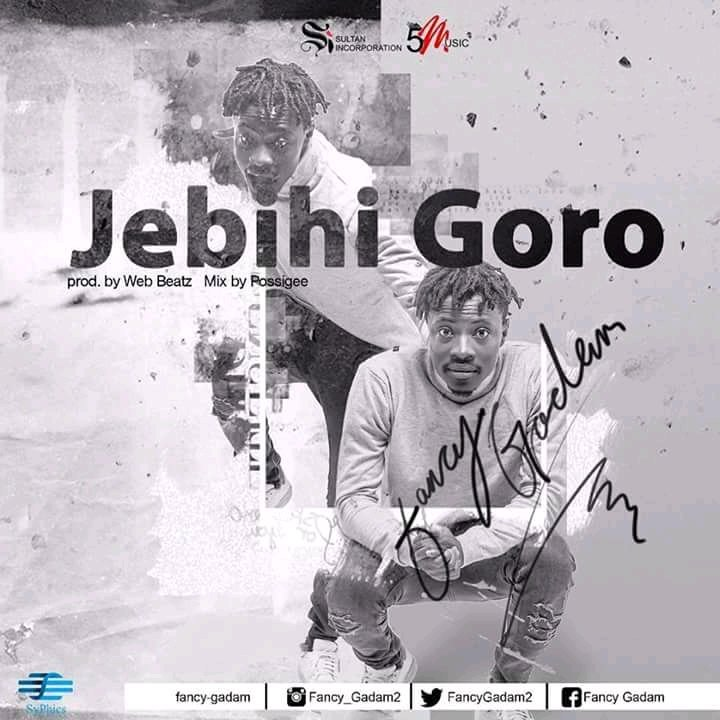Fancy Gadam – Jebihi Goro (Prod. By Webbeat x Mixed by PossiGee)