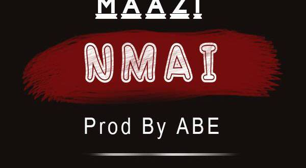 Mazi – Nmai (Prod By ABE)