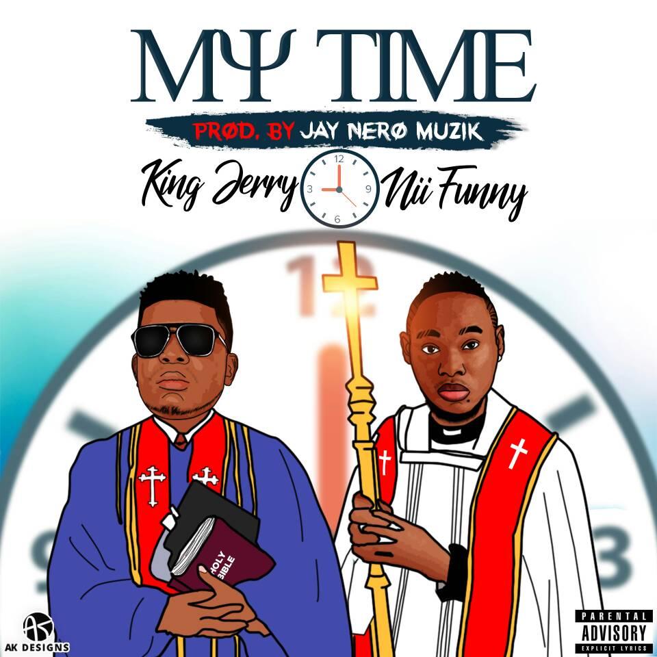 King Jerry – My Time (Feat. Nii Funny) (Prod. By Jay Nero Muzik)