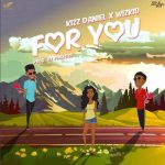 Kizz Daniel – For You (Feat. Wizkid) (Prod. By Philkeyz)