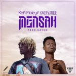 Kofi Mole x Kwesi Arthur – Mensah (Prod. By Kayso)