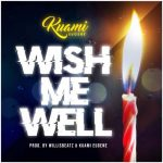 Kuami Eugene - Wish Me Well (Prod. By WillisBeatz)