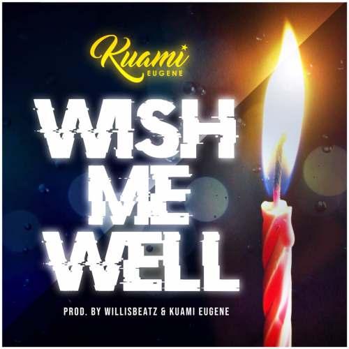 Kuami Eugene – Wish Me Well (Prod. By WillisBeatz)
