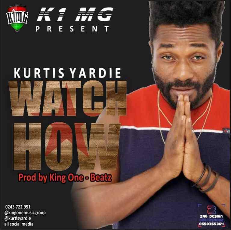 Kurtis Yardie – Watch How (Prod. By King One Beatz)