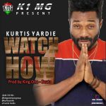 Kurtis Yardie – Watch How (Prod. By King One Beatz)