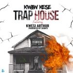 Kwaw Kese – Trap House (Feat. Kwesi Arthur) (Prod. By Skonti)