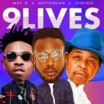 May D –  9Lives (Feat. Mayorkun & Oskido)