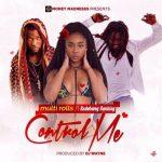 Multi Rolls – Control Me (Feat. Rudebwoy Ranking) (Prod. By DJ Wayne)