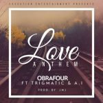 Obrafour - Love Anthem (Feat. AI And Trigmatic) (Prod. By JMJ)