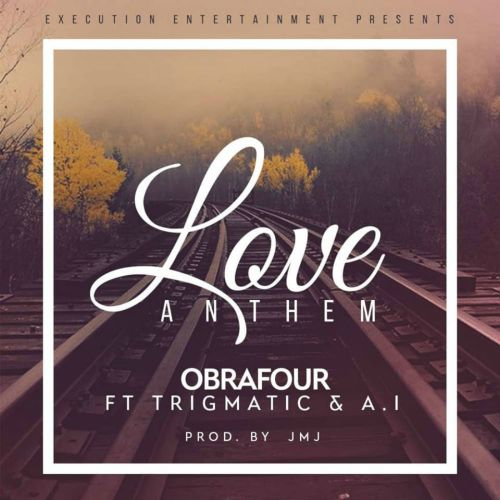 Obrafour – Love Anthem (Feat. AI And Trigmatic) (Prod. By JMJ)