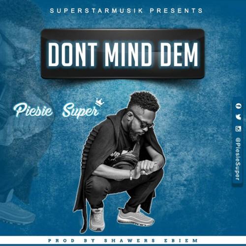 Piesie Super – Don't Mind Dem (Prod. By Shawers Ebiem)