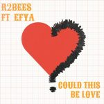 R2Bees - Could This Be Love (Feat. Efya) (Prod. By Killmatic)