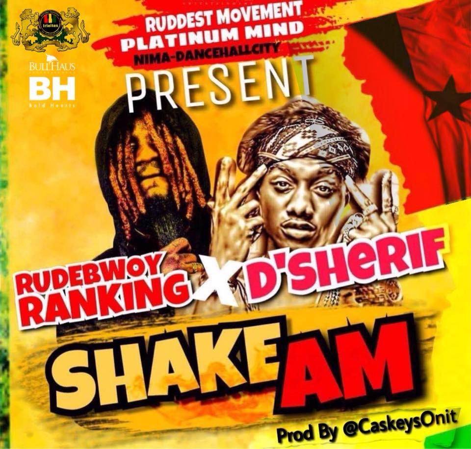 Rudebwoy Ranking X D Sherif – Shake Am (Prod. By @caskeysOnit)