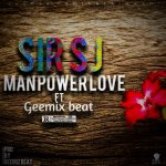 Sir SJ – Manpower Love (Feat. Geemix) (Prod. By Geemix Beatz)