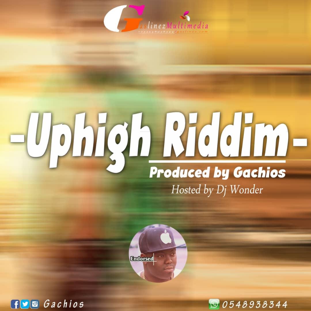 Uphigh Riddim – Prod. By Gachios)