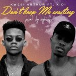 Kwesi Arthur Ft KiDi – Don't Keep Me Waitng (Prod By Nytwulf)