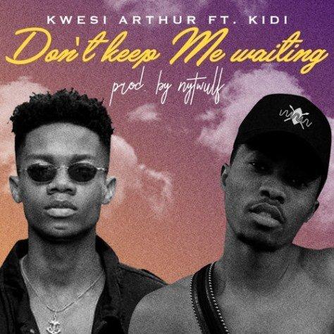 Kwesi Arthur Ft KiDi – Don't Keep Me Waitng (Prod By Nytwulf)