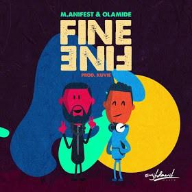 M.anifest ft Olamide – Fine Fine (Prod. By Kuvie)