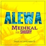 Medikal – Alewa ft. Shugry (Prod. By UnkleBeatz)