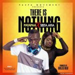 Patapaa Ft Sista Afia – There Is Nothing (Prod By Willisbeatz)