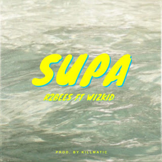 R2Bees ft.Wizkid-Supa(Prod.By Killmatic)