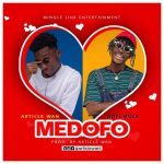 Article Wan – Medofo Ft. Kofi Mole (Prod. By Article Wan)