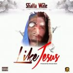 Shatta Wale – Like Jesus (Prod By: Chensee Beatz)