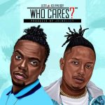 Luta Ft Kelvynboy – Who Cares (Prod By Jaemally Beatz)