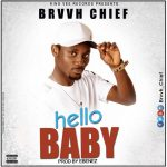 Brvvh Chief – Baby Hello -(Prod by:Ebenez)